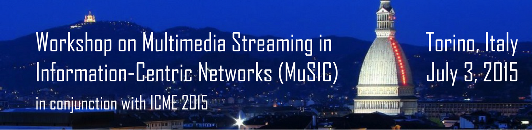 Workshop on Multimedia Streaming in Information- Centric Networks (MuSIC)